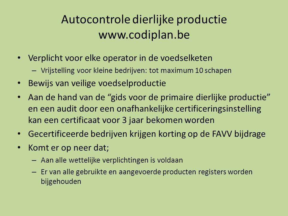 Autocontrole dierlijke productie www.codiplan.be • Verplicht voor elke operator in de voedselketen – Vrijstelling voor kleine bedrijven: tot maximum 1