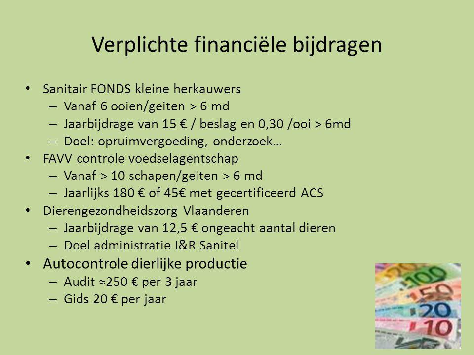 Verplichte financiële bijdragen • Sanitair FONDS kleine herkauwers – Vanaf 6 ooien/geiten > 6 md – Jaarbijdrage van 15 € / beslag en 0,30 /ooi > 6md –