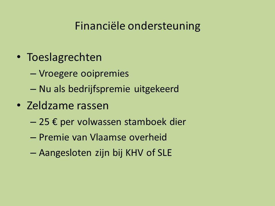 Financiële ondersteuning • Toeslagrechten – Vroegere ooipremies – Nu als bedrijfspremie uitgekeerd • Zeldzame rassen – 25 € per volwassen stamboek die