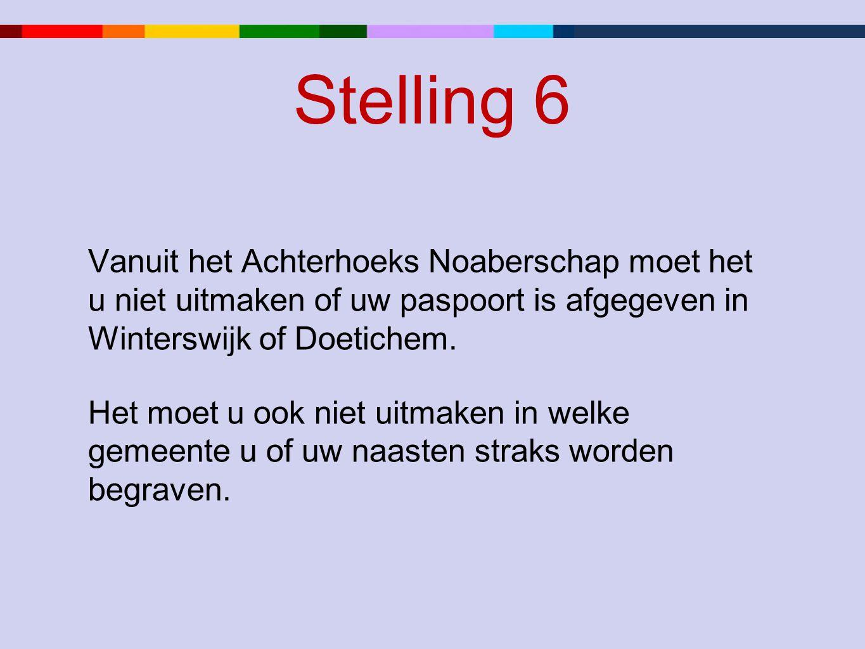 Stelling 6 Vanuit het Achterhoeks Noaberschap moet het u niet uitmaken of uw paspoort is afgegeven in Winterswijk of Doetichem. Het moet u ook niet ui