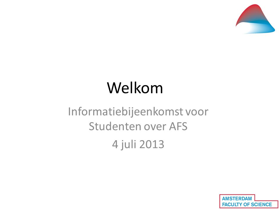 Welkom Informatiebijeenkomst voor Studenten over AFS 4 juli 2013