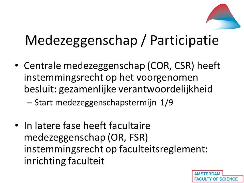 Medezeggenschap / Participatie • Centrale medezeggenschap (COR, CSR) heeft instemmingsrecht op het voorgenomen besluit: gezamenlijke verantwoordelijkh