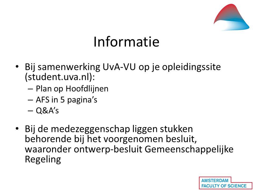 Informatie • Bij samenwerking UvA-VU op je opleidingssite (student.uva.nl): – Plan op Hoofdlijnen – AFS in 5 pagina's – Q&A's • Bij de medezeggenschap liggen stukken behorende bij het voorgenomen besluit, waaronder ontwerp-besluit Gemeenschappelijke Regeling