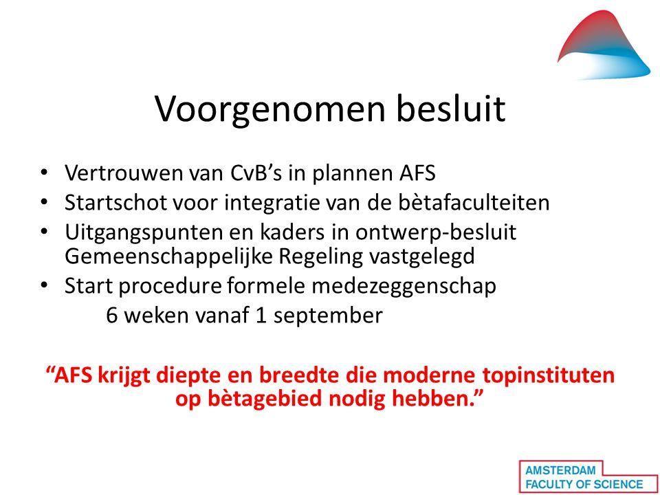 Voorgenomen besluit • Vertrouwen van CvB's in plannen AFS • Startschot voor integratie van de bètafaculteiten • Uitgangspunten en kaders in ontwerp-be