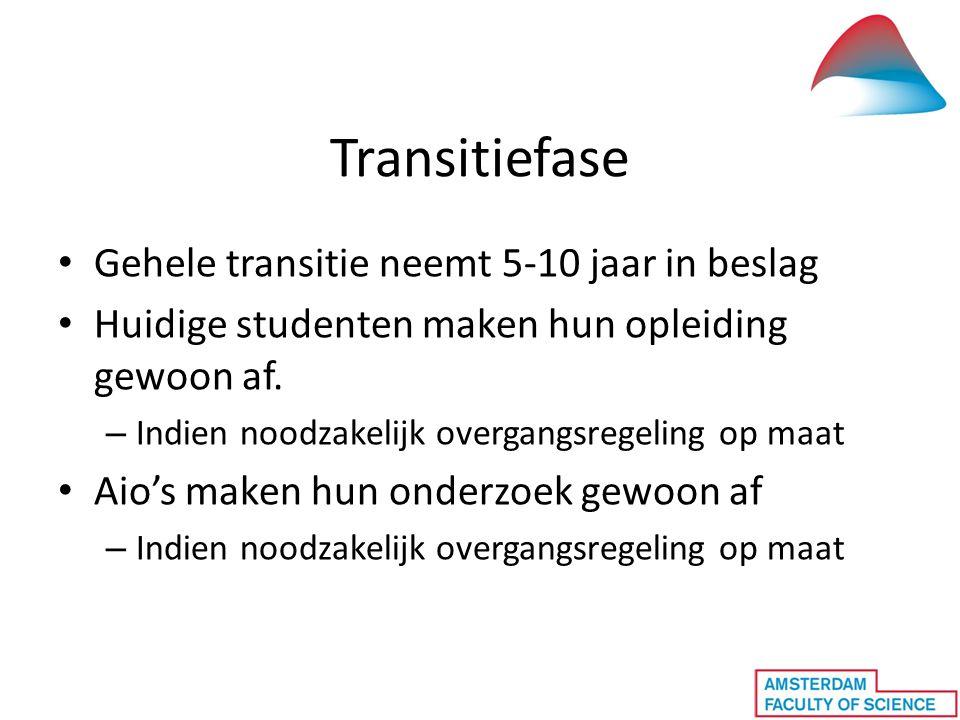 Transitiefase • Gehele transitie neemt 5-10 jaar in beslag • Huidige studenten maken hun opleiding gewoon af. – Indien noodzakelijk overgangsregeling