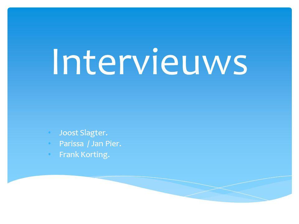 Intervieuws • Joost Slagter. • Parissa / Jan Pier. • Frank Korting.