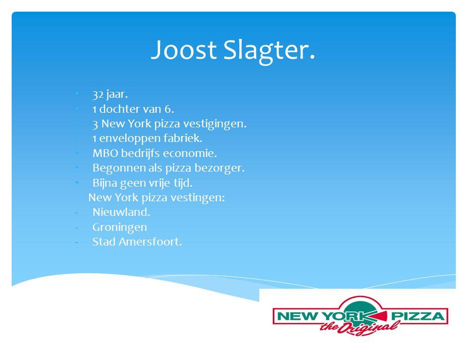 Joost Slagter.• 32 jaar. • 1 dochter van 6. • 3 New York pizza vestigingen.