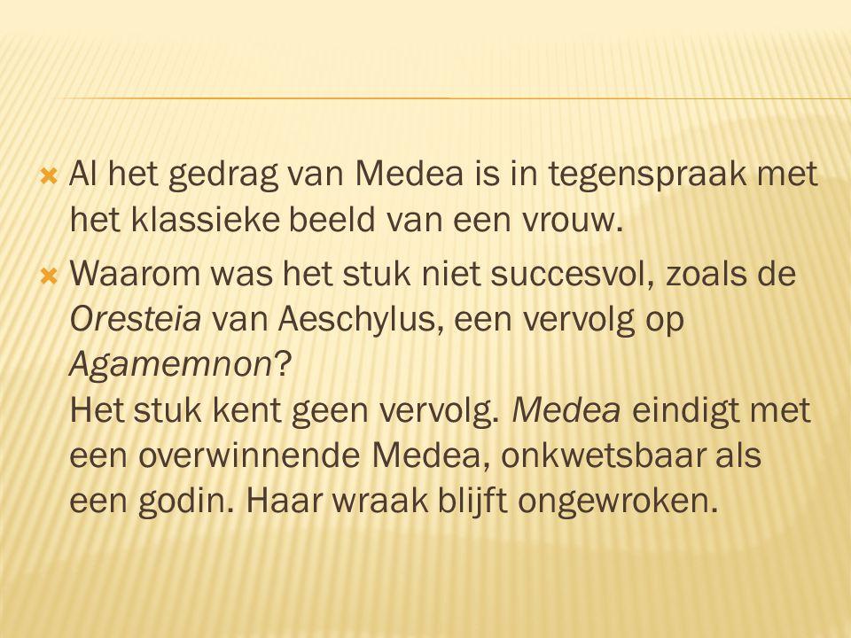  Al het gedrag van Medea is in tegenspraak met het klassieke beeld van een vrouw.  Waarom was het stuk niet succesvol, zoals de Oresteia van Aeschyl