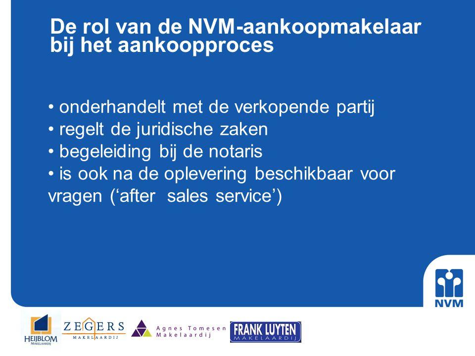 De rol van de NVM-aankoopmakelaar bij het aankoopproces • onderhandelt met de verkopende partij • regelt de juridische zaken • begeleiding bij de nota