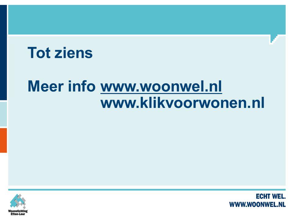 Tot ziens Meer info www.woonwel.nl www.klikvoorwonen.nlwww.woonwel.nl
