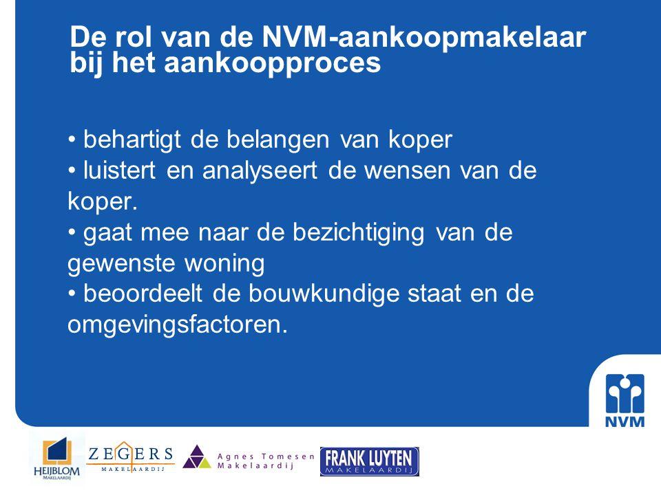 De rol van de NVM-aankoopmakelaar bij het aankoopproces • behartigt de belangen van koper • luistert en analyseert de wensen van de koper. • gaat mee