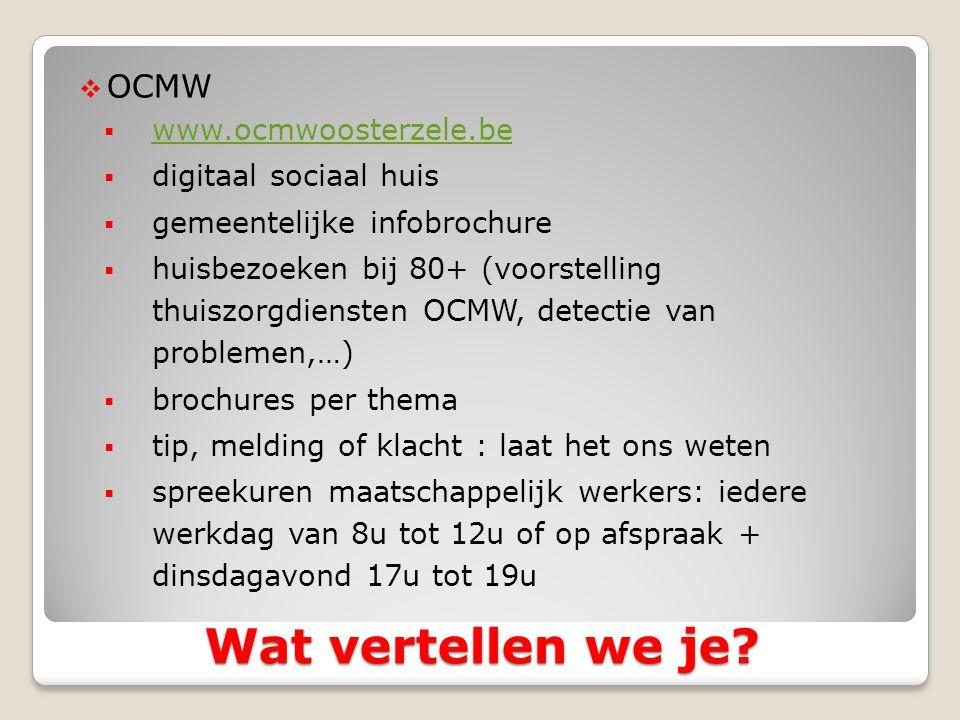  OCMW  www.ocmwoosterzele.be www.ocmwoosterzele.be  digitaal sociaal huis  gemeentelijke infobrochure  huisbezoeken bij 80+ (voorstelling thuiszorgdiensten OCMW, detectie van problemen,…)  brochures per thema  tip, melding of klacht : laat het ons weten  spreekuren maatschappelijk werkers: iedere werkdag van 8u tot 12u of op afspraak + dinsdagavond 17u tot 19u Wat vertellen we je