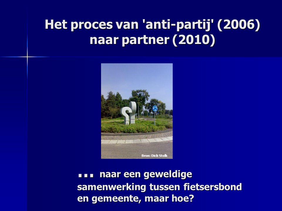 Het proces van 'anti-partij' (2006) naar partner (2010) … naar een geweldige samenwerking tussen fietsersbond en gemeente, maar hoe? Bron: Dick Stolk