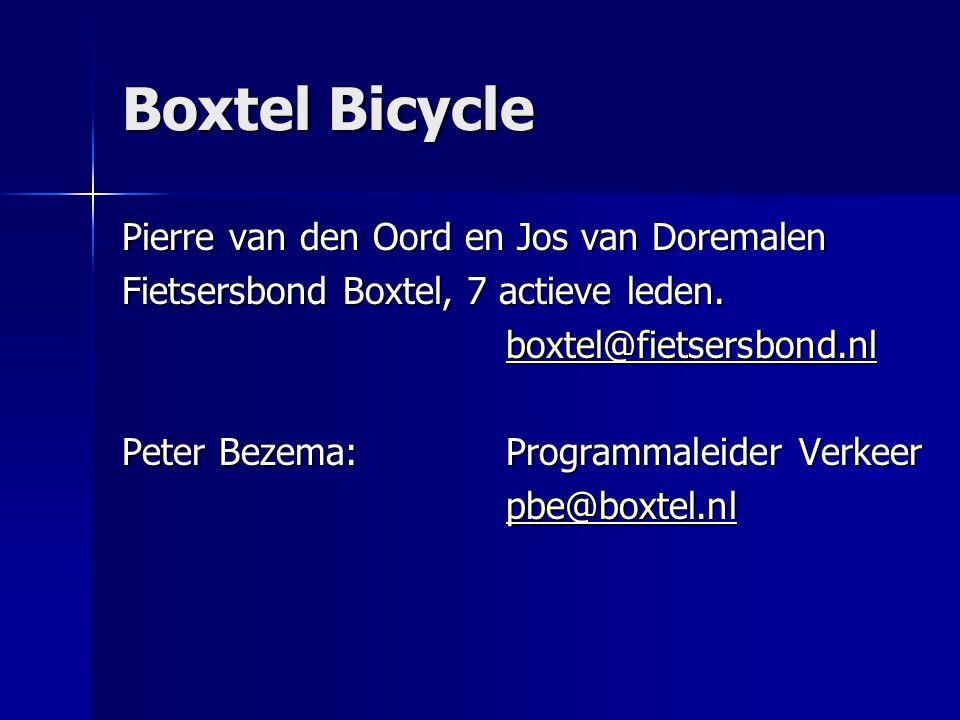 Boxtel Bicycle Pierre van den Oord en Jos van Doremalen Fietsersbond Boxtel, 7 actieve leden. boxtel@fietsersbond.nl Peter Bezema:Programmaleider Verk