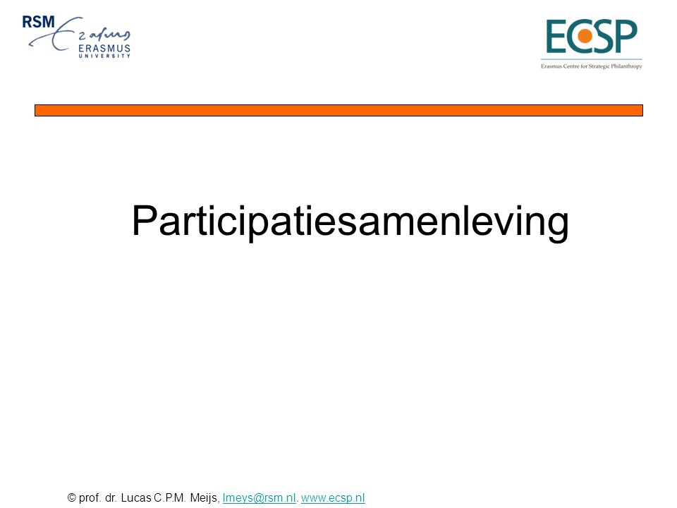 © prof. dr. Lucas C.P.M. Meijs, lmeys@rsm.nl. www.ecsp.nllmeys@rsm.nlwww.ecsp.nl Participatiesamenleving