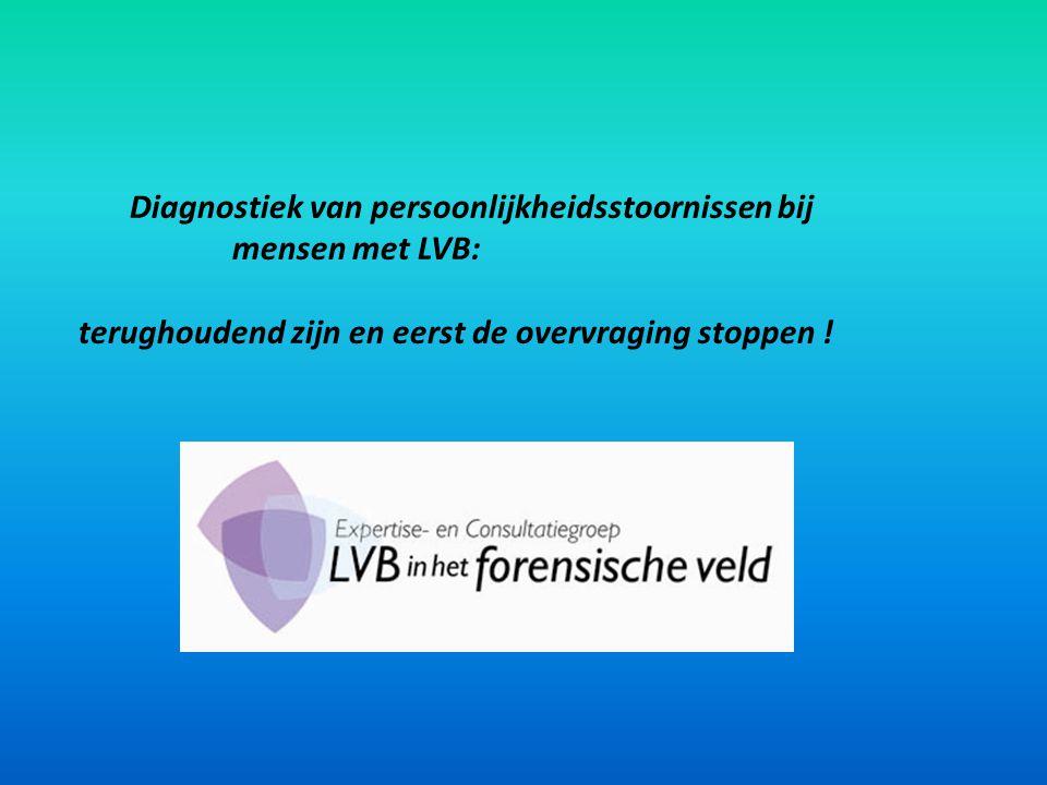 Diagnostiek van persoonlijkheidsstoornissen bij mensen met LVB: terughoudend zijn en eerst de overvraging stoppen !