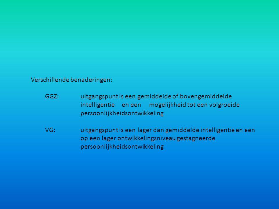 Verschillende benaderingen: GGZ: uitgangspunt is een gemiddelde of bovengemiddelde intelligentie en een mogelijkheid tot een volgroeide persoonlijkhei