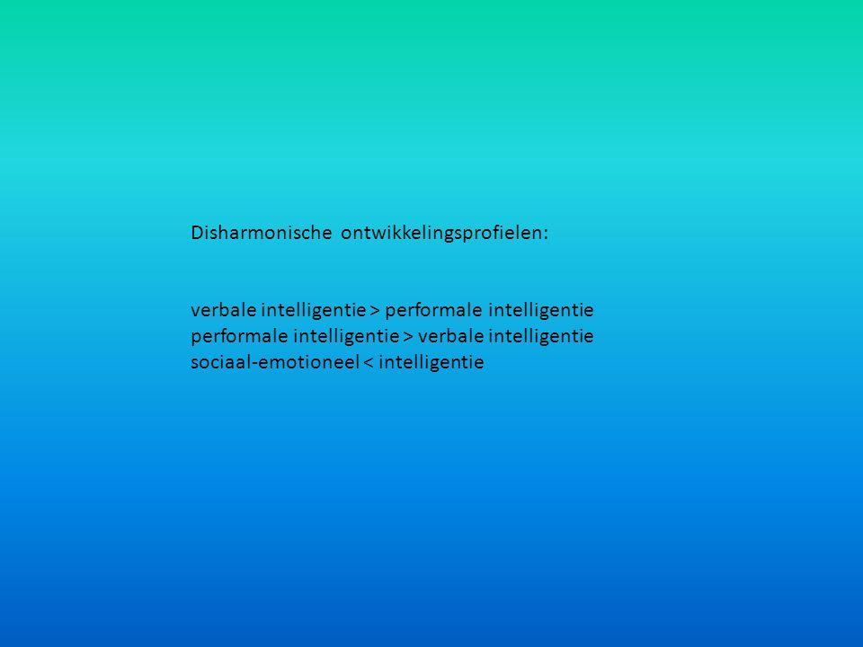 Disharmonische ontwikkelingsprofielen: verbale intelligentie > performale intelligentie performale intelligentie > verbale intelligentie sociaal-emoti