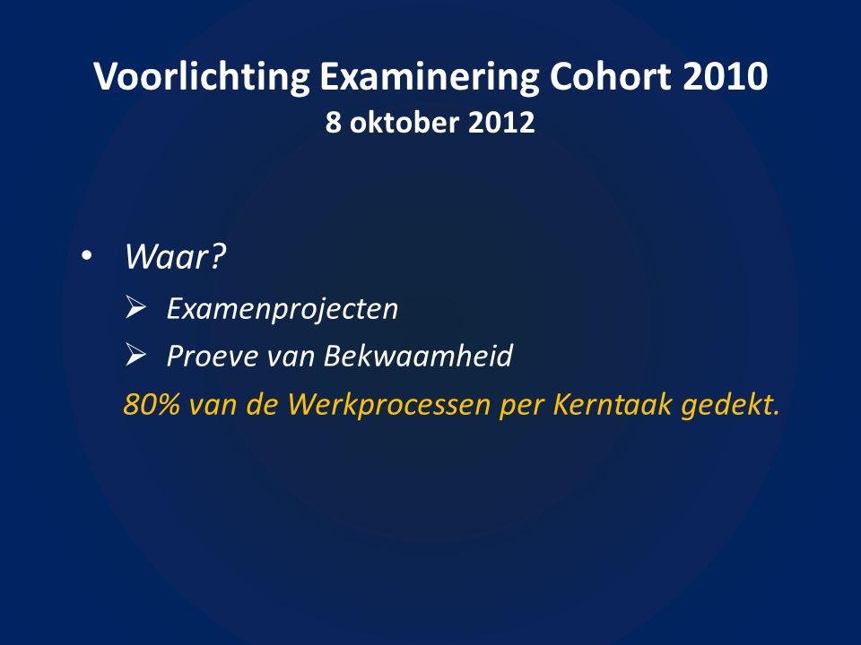 Voorlichting Examinering Cohort 2010 8 oktober 2012 • Waar.