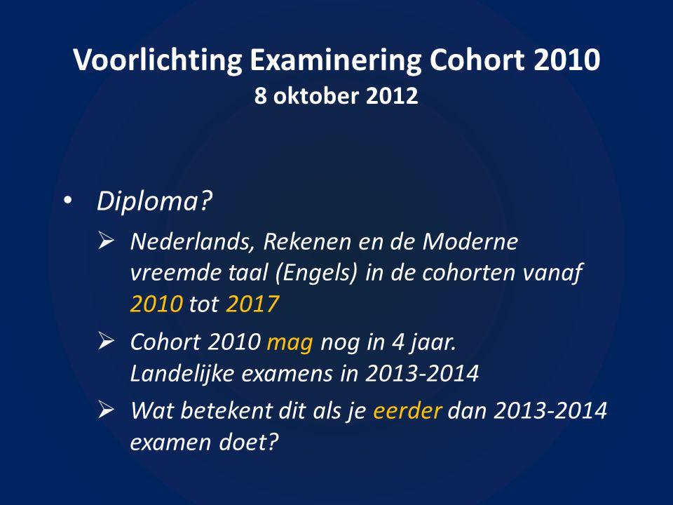 Voorlichting Examinering Cohort 2010 8 oktober 2012 • Diploma.