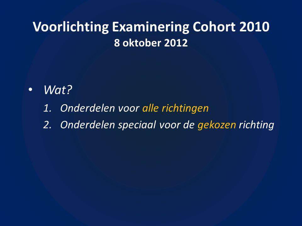 Voorlichting Examinering Cohort 2010 8 oktober 2012 • Wat? 1.Onderdelen voor alle richtingen
