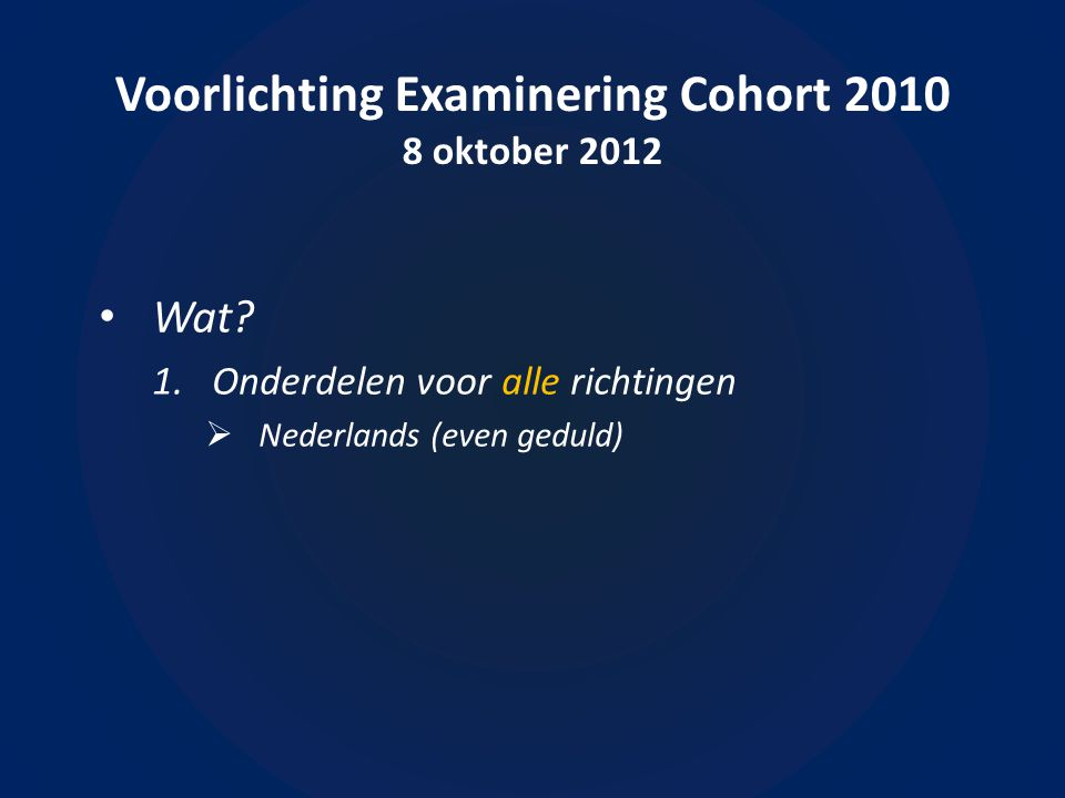 Voorlichting Examinering Cohort 2010 8 oktober 2012 • Hoe?  Toetsen (tentamens)  Portfolio