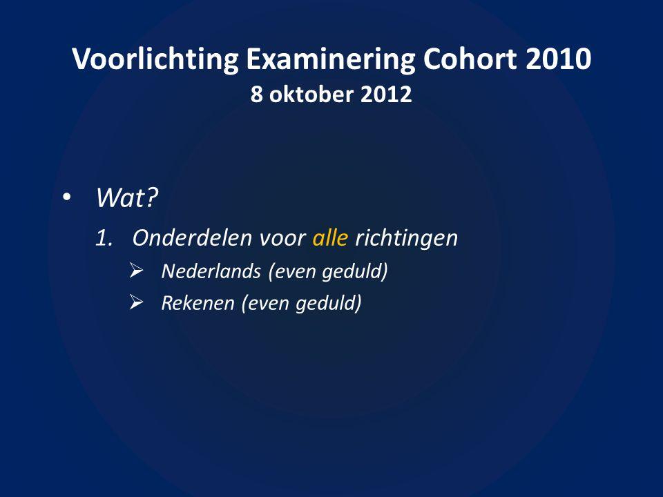 Voorlichting Examinering Cohort 2010 8 oktober 2012 • Wanneer?  Kijk naar de Examenplanning