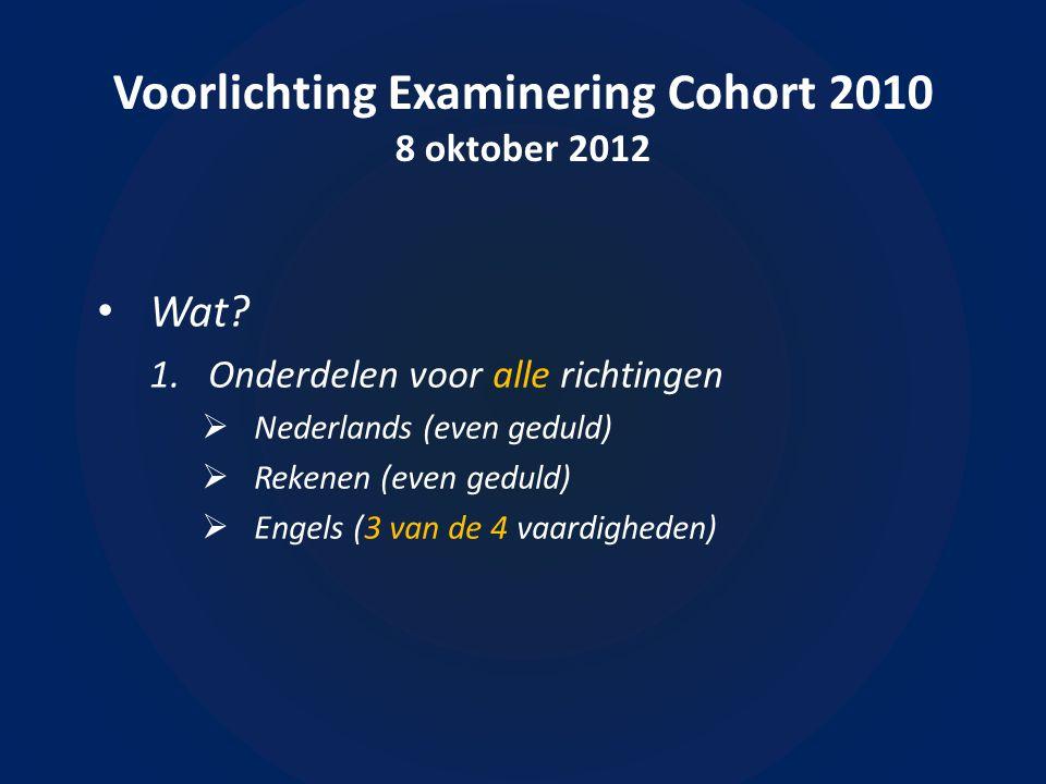 Voorlichting Examinering Cohort 2010 8 oktober 2012 • Hoe.