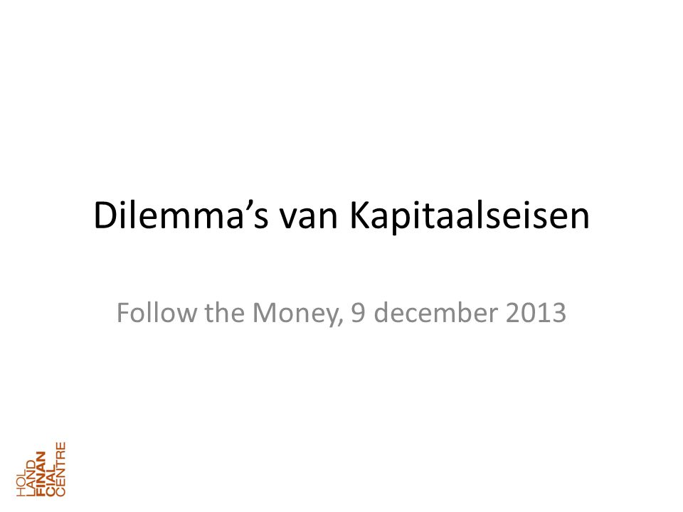 Dilemma's van Kapitaalseisen Follow the Money, 9 december 2013