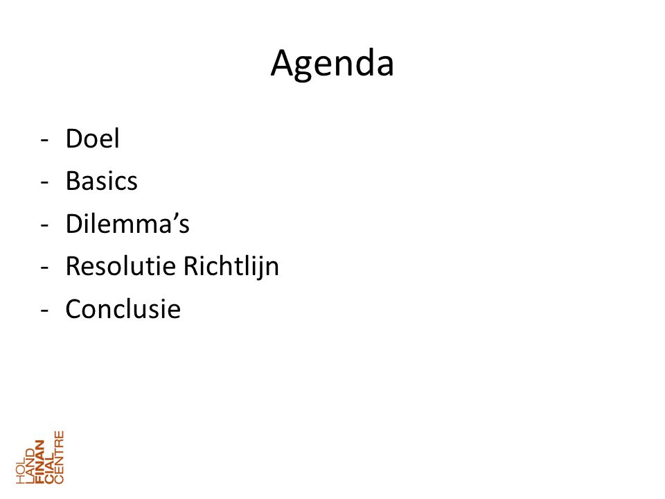 Agenda -Doel -Basics -Dilemma's -Resolutie Richtlijn -Conclusie