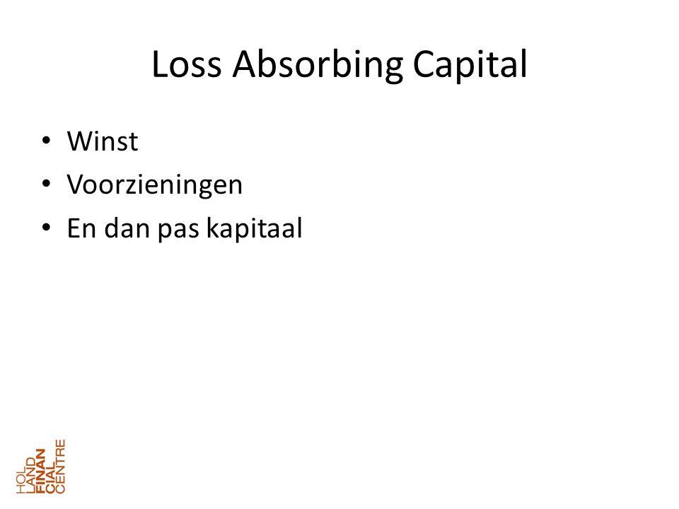 Loss Absorbing Capital • Winst • Voorzieningen • En dan pas kapitaal