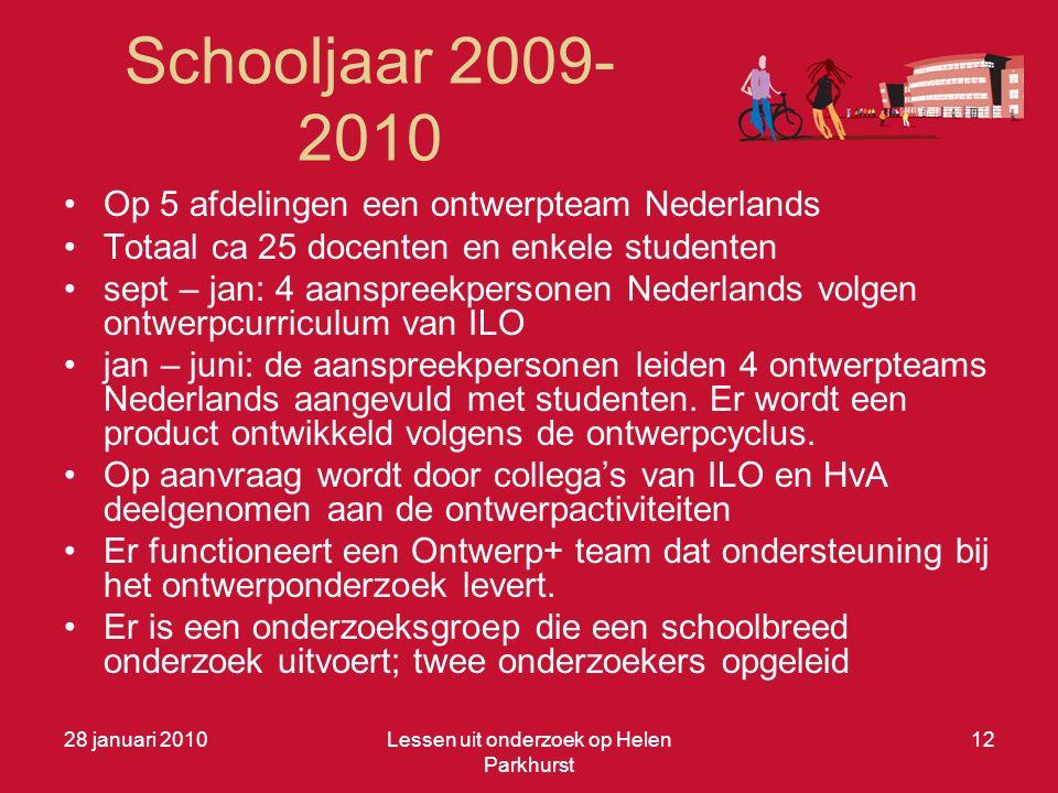 Schooljaar 2009- 2010 •Op 5 afdelingen een ontwerpteam Nederlands •Totaal ca 25 docenten en enkele studenten •sept – jan: 4 aanspreekpersonen Nederlan