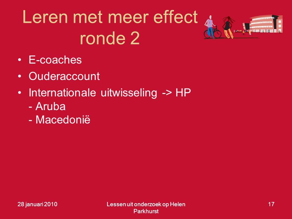Leren met meer effect ronde 2 28 januari 2010Lessen uit onderzoek op Helen Parkhurst 17 •E-coaches •Ouderaccount •Internationale uitwisseling -> HP -