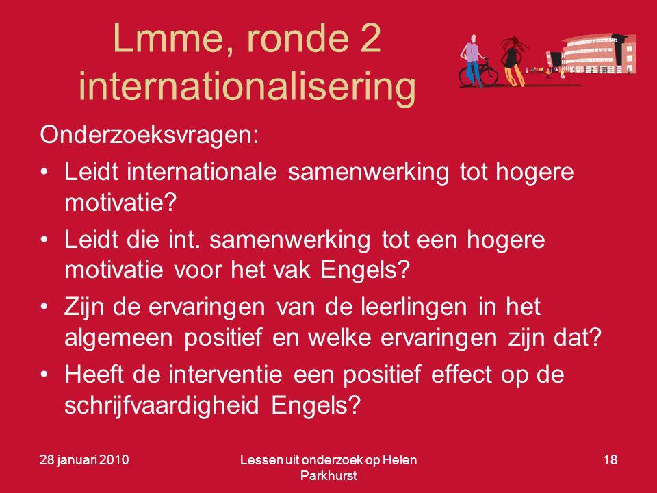 Lmme, ronde 2 internationalisering 28 januari 2010Lessen uit onderzoek op Helen Parkhurst 18 Onderzoeksvragen: •Leidt internationale samenwerking tot