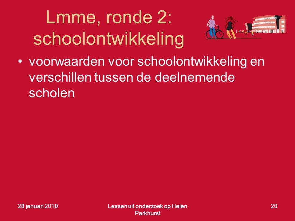 Lmme, ronde 2: schoolontwikkeling •voorwaarden voor schoolontwikkeling en verschillen tussen de deelnemende scholen 28 januari 2010Lessen uit onderzoek op Helen Parkhurst 20