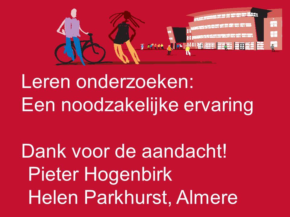 Pieter Hogenbirk Helen Parkhurst, Almere Leren onderzoeken: Een noodzakelijke ervaring Dank voor de aandacht!