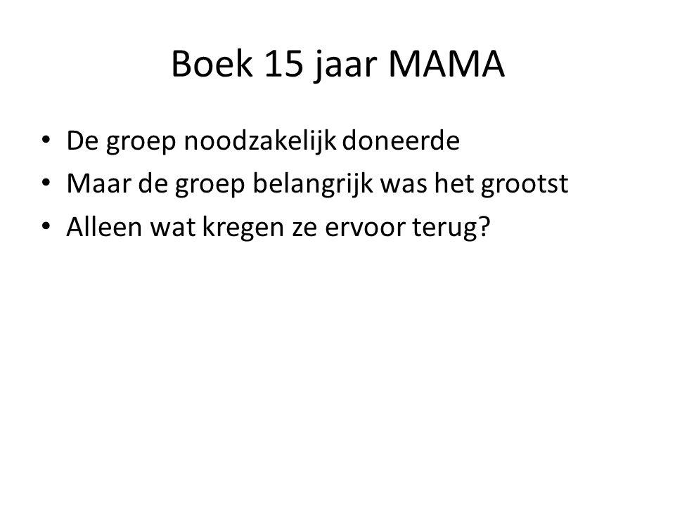 Boek 15 jaar MAMA • De groep noodzakelijk doneerde • Maar de groep belangrijk was het grootst • Alleen wat kregen ze ervoor terug