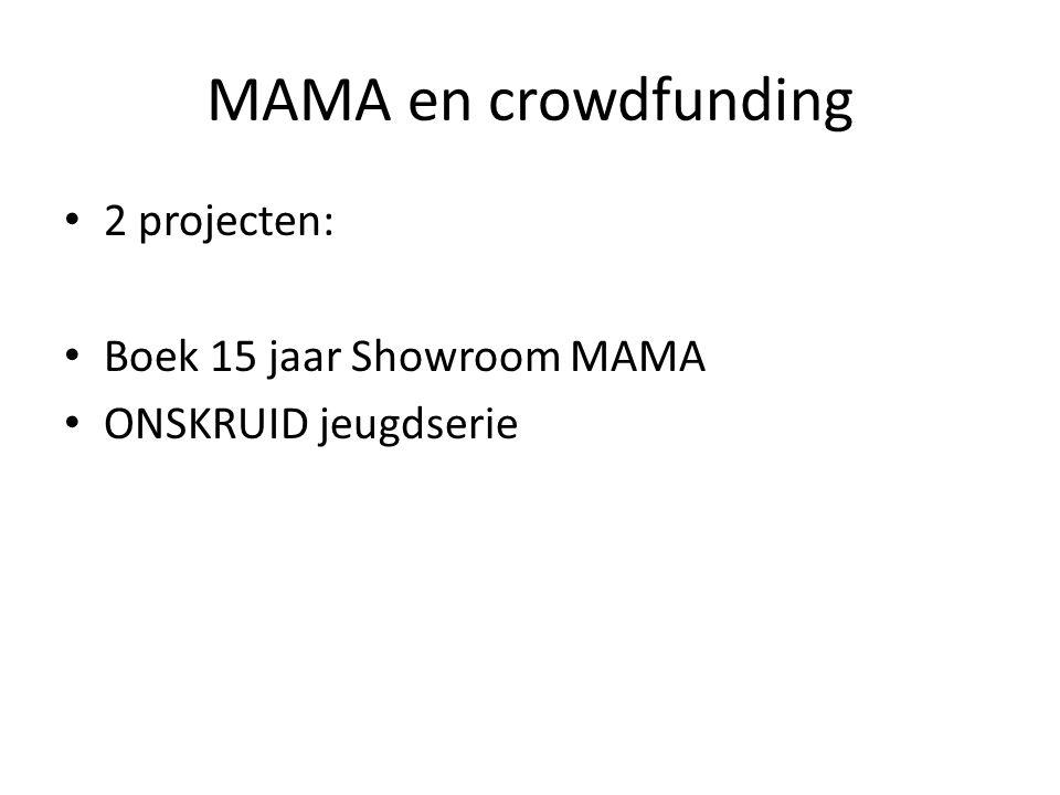 MAMA en crowdfunding • 2 projecten: • Boek 15 jaar Showroom MAMA • ONSKRUID jeugdserie