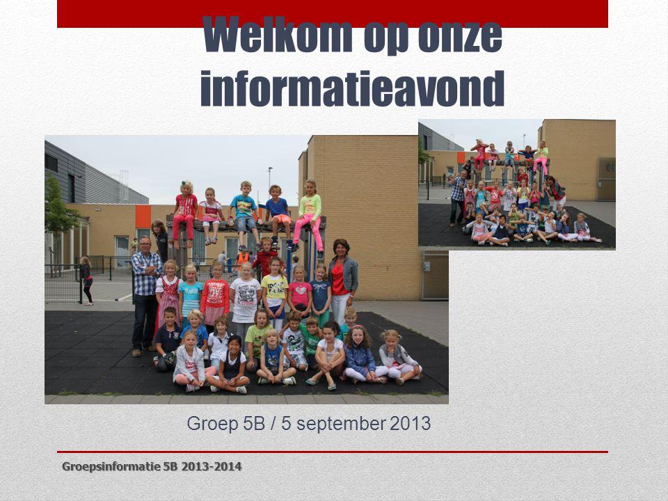 Welkom op onze informatieavond Groepsinformatie 5B 2013-2014 Groep 5B / 5 september 2013