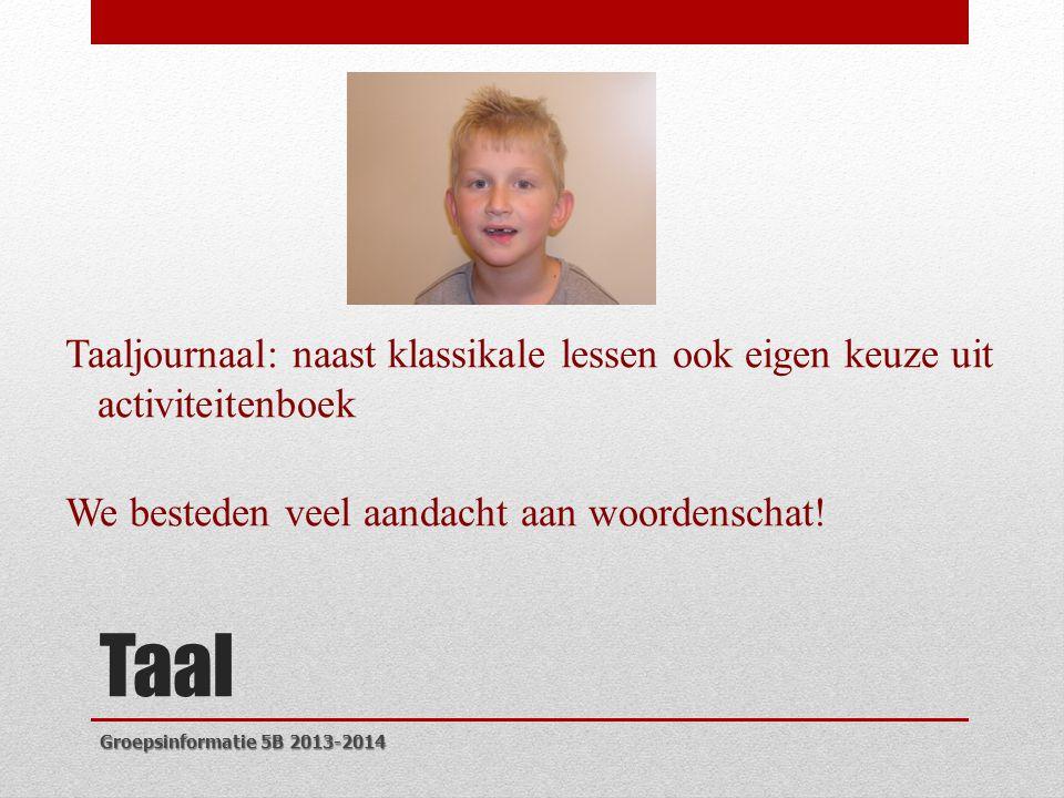 Taal Taaljournaal: naast klassikale lessen ook eigen keuze uit activiteitenboek We besteden veel aandacht aan woordenschat.