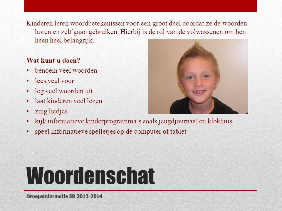 Woordenschat Kinderen leren woordbetekenissen voor een groot deel doordat ze de woorden horen en zelf gaan gebruiken.