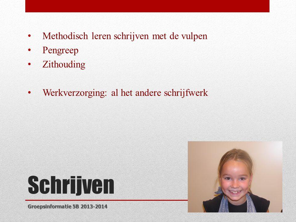 Schrijven • Methodisch leren schrijven met de vulpen • Pengreep • Zithouding • Werkverzorging: al het andere schrijfwerk Groepsinformatie 5B 2013-2014