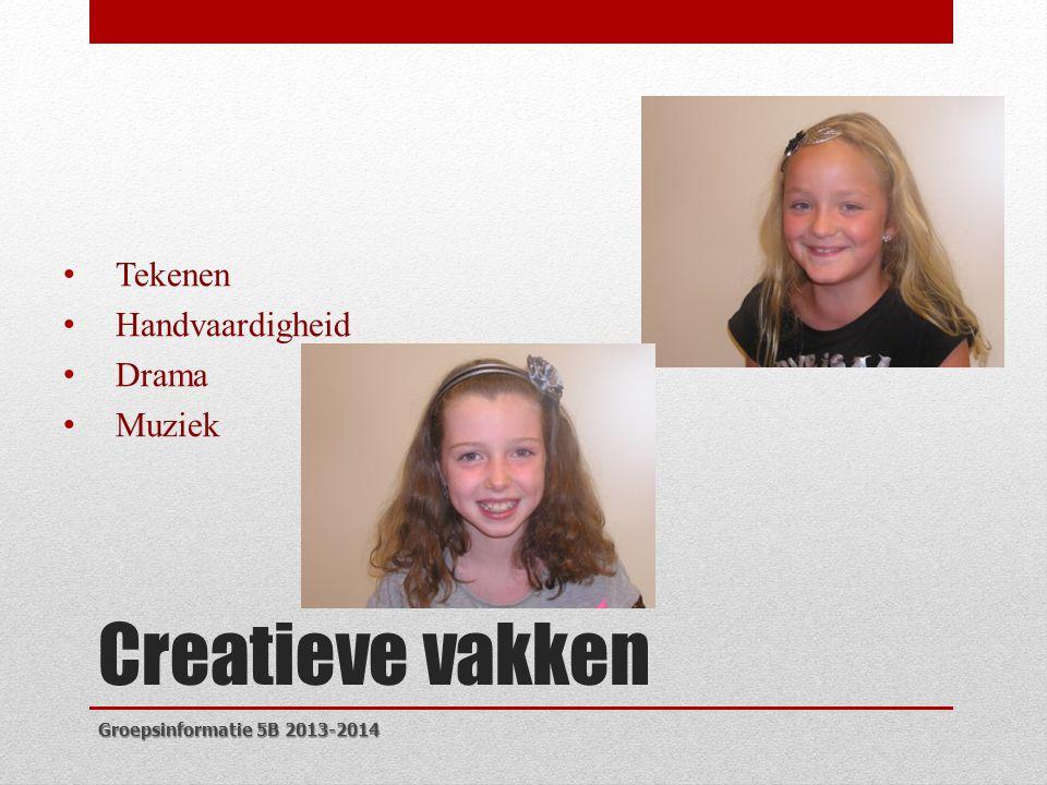 Creatieve vakken • Tekenen • Handvaardigheid • Drama • Muziek Groepsinformatie 5B 2013-2014