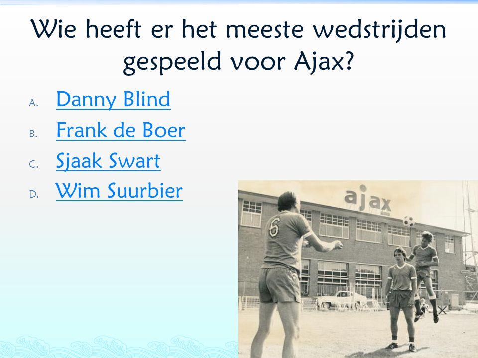 Wie heeft er het meeste wedstrijden gespeeld voor Ajax? A. Danny Blind Danny Blind B. Frank de Boer Frank de Boer C. Sjaak Swart Sjaak Swart D. Wim Su