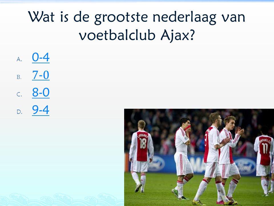 Wat is de grootste nederlaag van voetbalclub Ajax? A. 0-4 0-4 B. 7-0 7-0 C. 8-0 8-0 D. 9-4 9-4