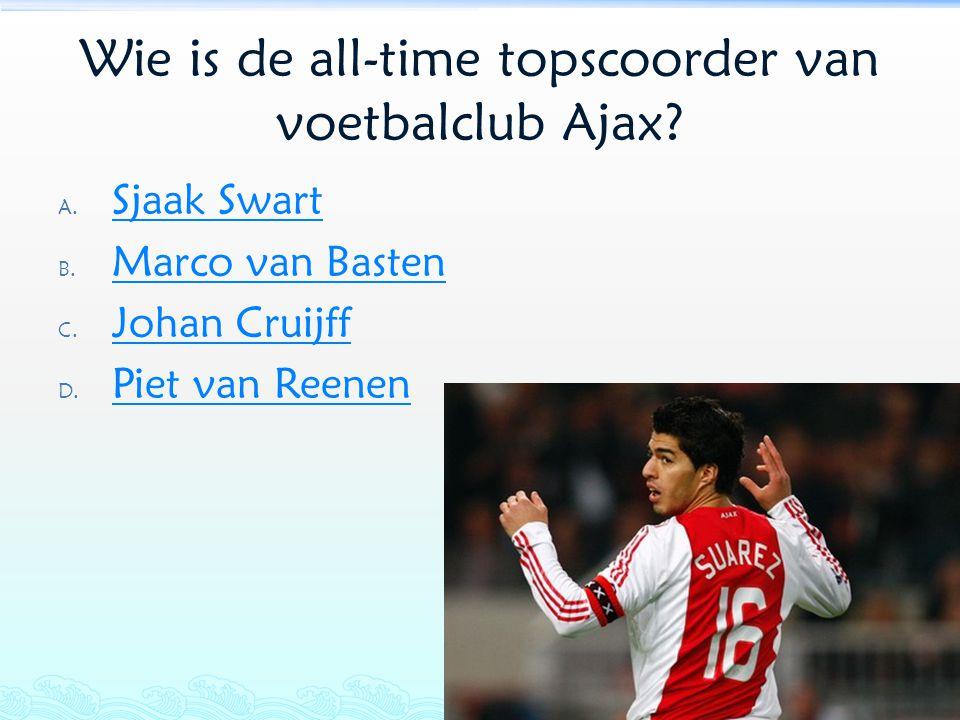 Wie is de all-time topscoorder van voetbalclub Ajax? A. Sjaak Swart Sjaak Swart B. Marco van Basten Marco van Basten C. Johan Cruijff Johan Cruijff D.