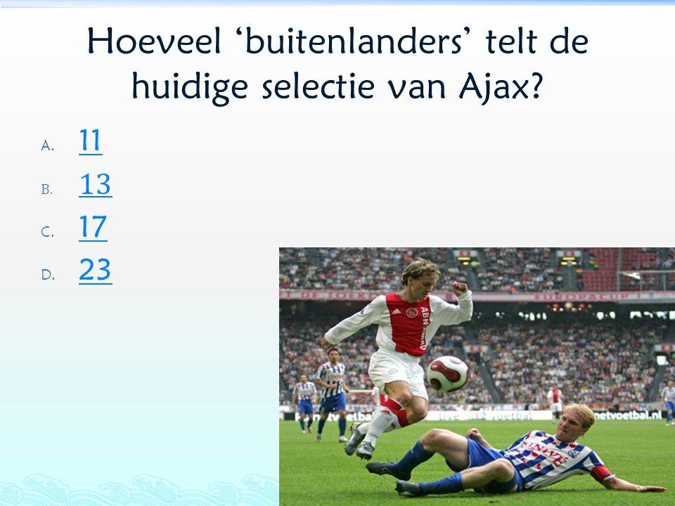 Hoeveel 'buitenlanders' telt de huidige selectie van Ajax? A. 11 11 B. 13 13 C. 17 17 D. 23 23