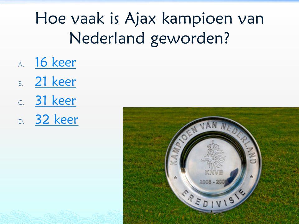 Hoe vaak is Ajax kampioen van Nederland geworden? A. 16 keer 16 keer B. 21 keer 21 keer C. 31 keer 31 keer D. 32 keer 32 keer