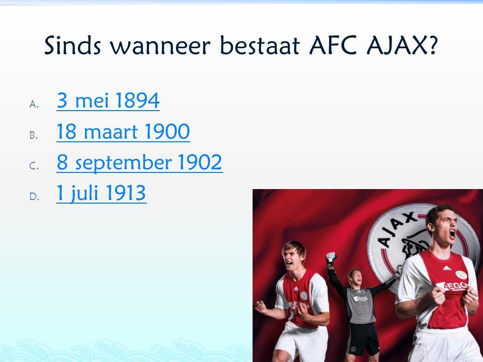 Sinds wanneer bestaat AFC AJAX? A. 3 mei 1894 3 mei 1894 B. 18 maart 1900 18 maart 1900 C. 8 september 1902 8 september 1902 D. 1 juli 1913 1 juli 191