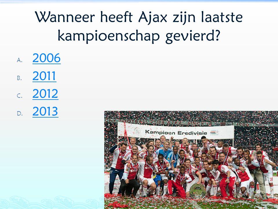 Wanneer heeft Ajax zijn laatste kampioenschap gevierd? A. 2006 2006 B. 2011 2011 C. 2012 2012 D. 2013 2013